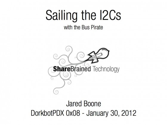 Dorkbot PDX 0x08 - Sailing the I2Cs with the Bus Pirate